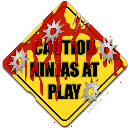 Caution: Ninjas at Play